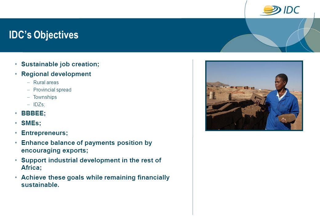 IDC's Objectives Sustainable job creation; Regional development BBBEE;