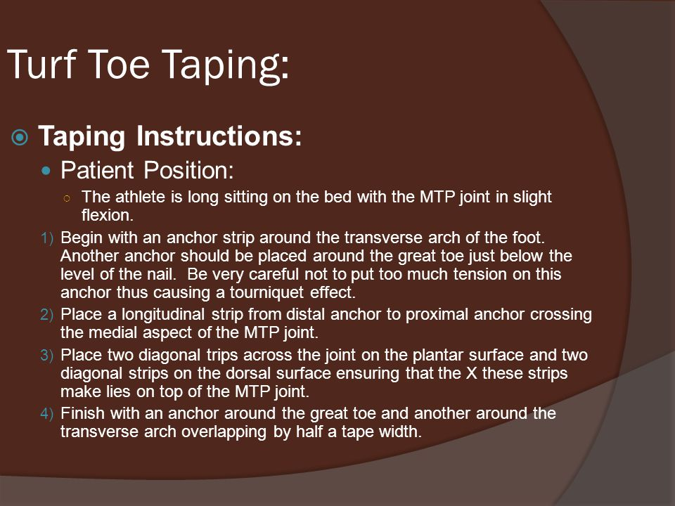 Turf Toe Taping: Taping Instructions: Patient Position: