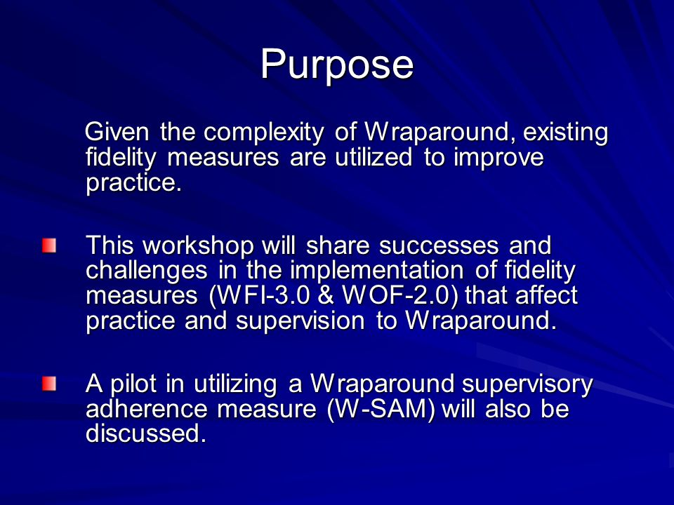 Purpose Given the complexity of Wraparound, existing fidelity measures are utilized to improve practice.