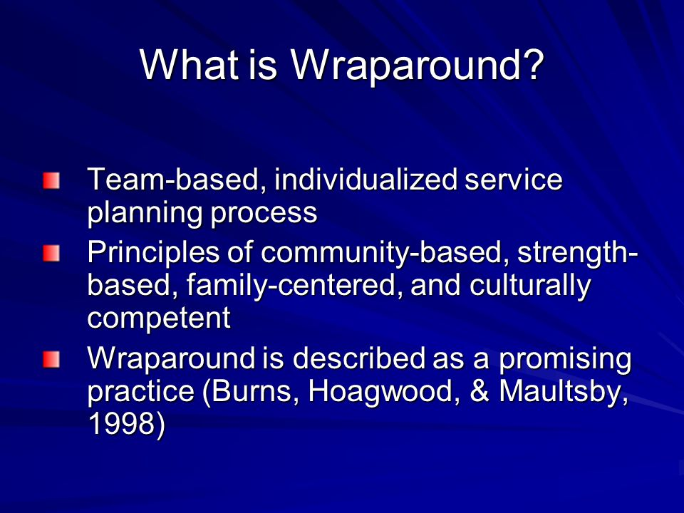 What is Wraparound Team-based, individualized service planning process.