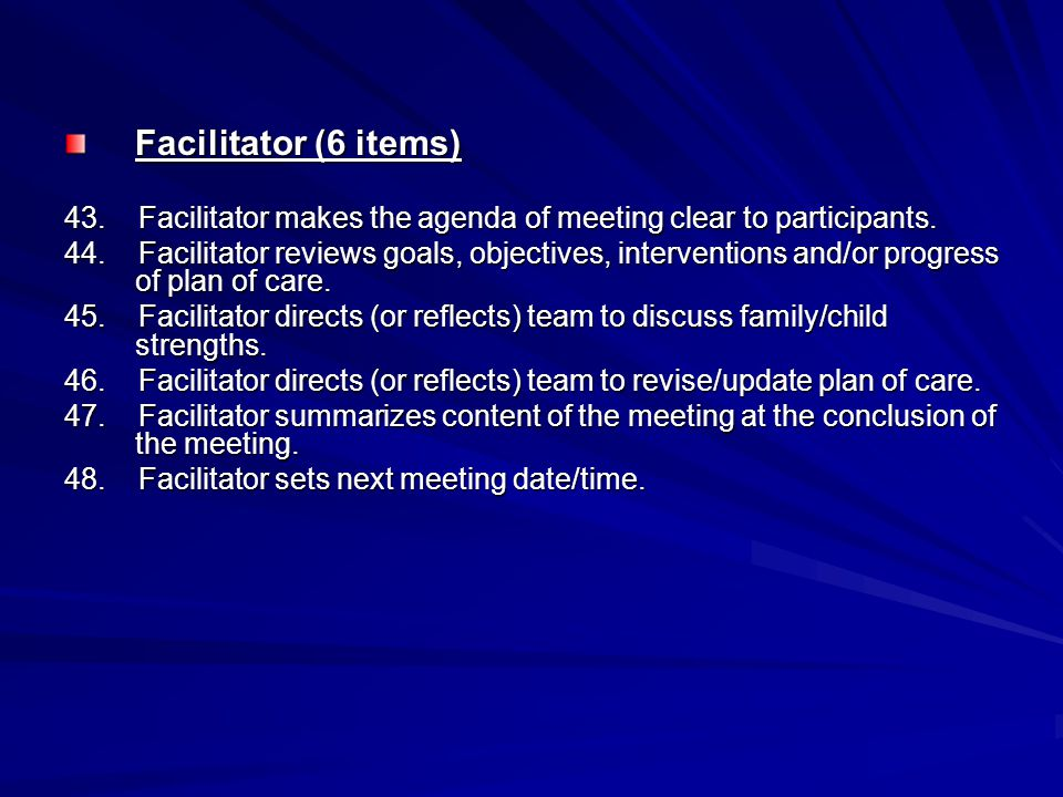 Facilitator (6 items) 43. Facilitator makes the agenda of meeting clear to participants.