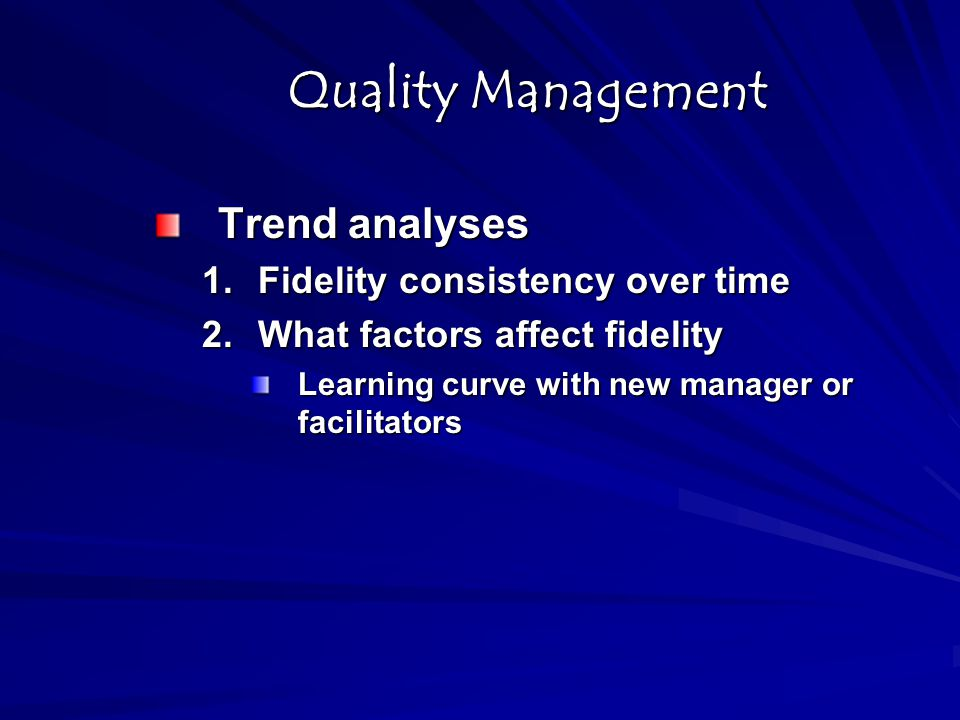 Quality Management Trend analyses Fidelity consistency over time