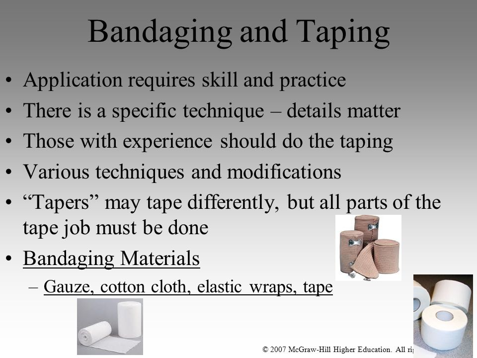 Bandaging and Taping Application requires skill and practice