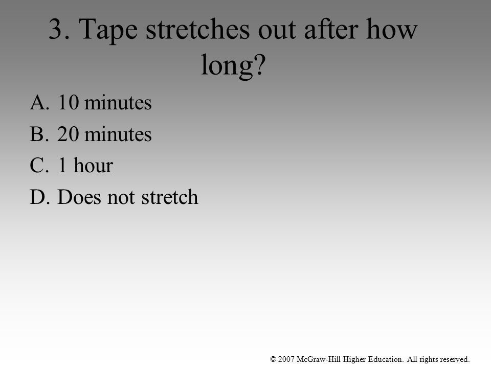 3. Tape stretches out after how long