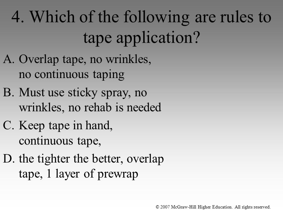 4. Which of the following are rules to tape application