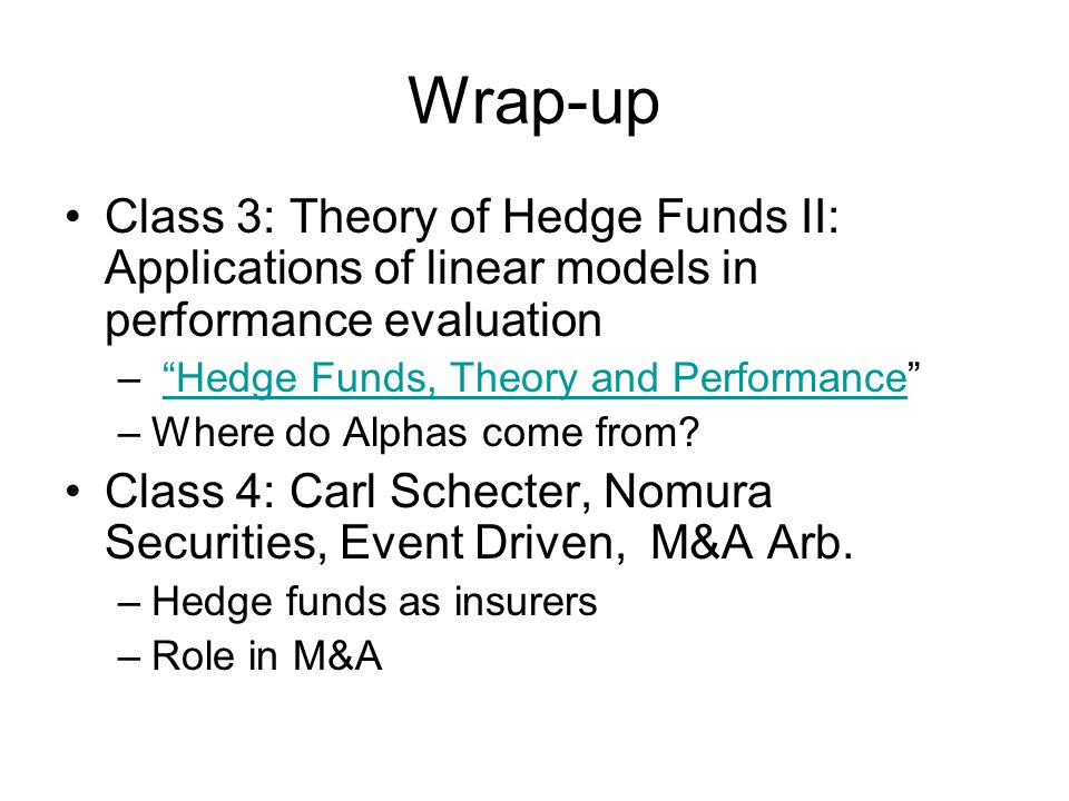 Wrap-up Class 3: Theory of Hedge Funds II: Applications of linear models in performance evaluation.