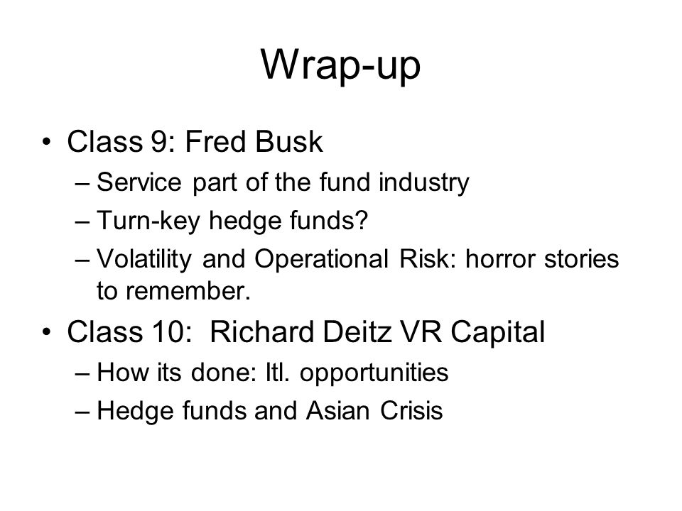 Wrap-up Class 9: Fred Busk Class 10: Richard Deitz VR Capital