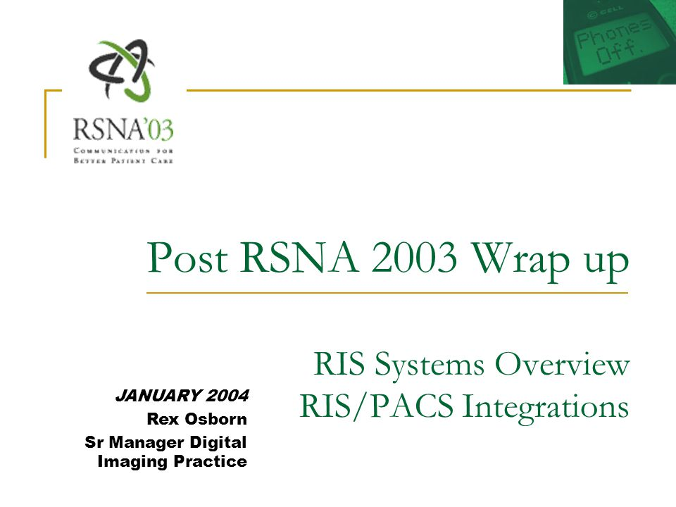 Post RSNA 2003 Wrap up RIS Systems Overview RIS/PACS Integrations