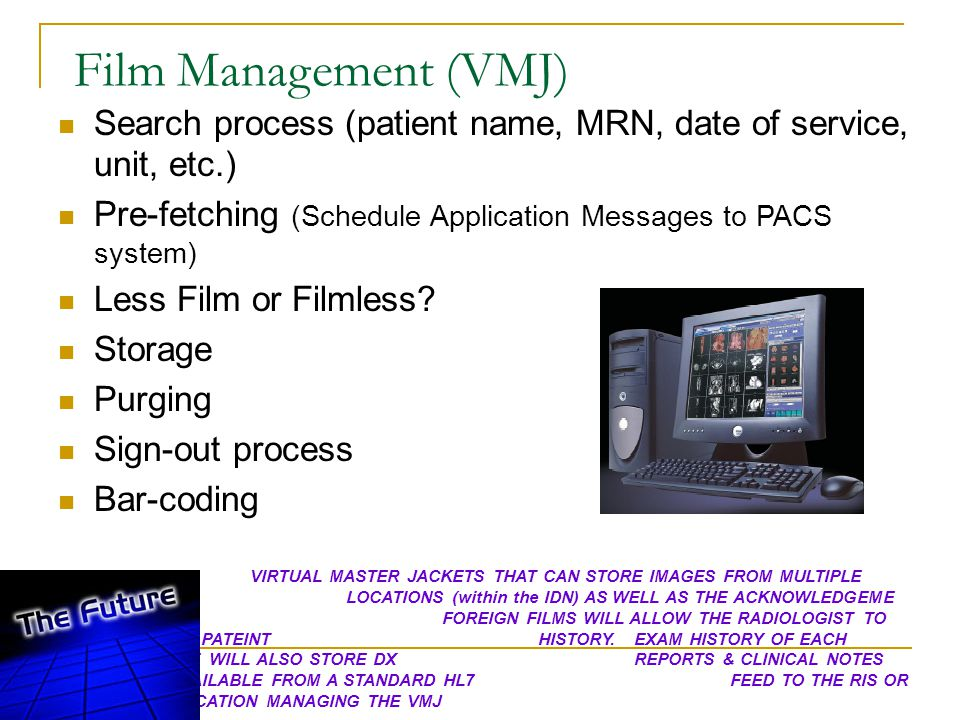 Film Management (VMJ) Search process (patient name, MRN, date of service, unit, etc.) Pre-fetching (Schedule Application Messages to PACS system)