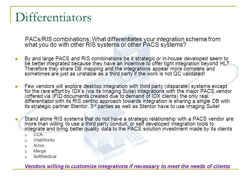 Differentiators PACs/RIS combinations; What differentiates your integration schema from what you do with other RIS systems or other PACS systems