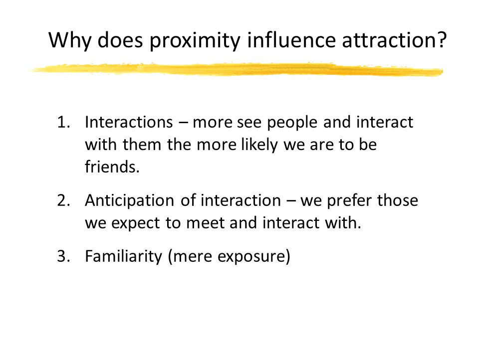 Why does proximity influence attraction