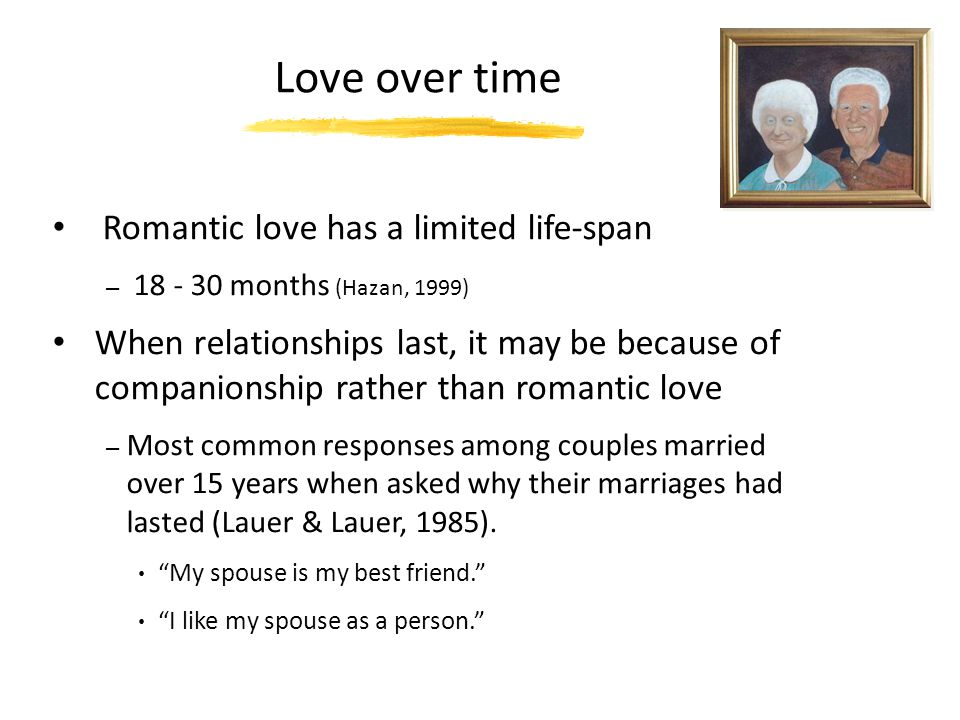 Love over time Romantic love has a limited life-span
