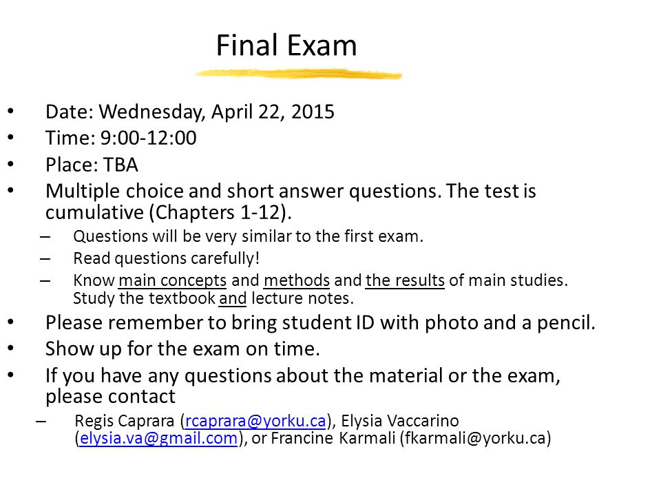 Final Exam Date: Wednesday, April 22, 2015 Time: 9:00-12:00 Place: TBA