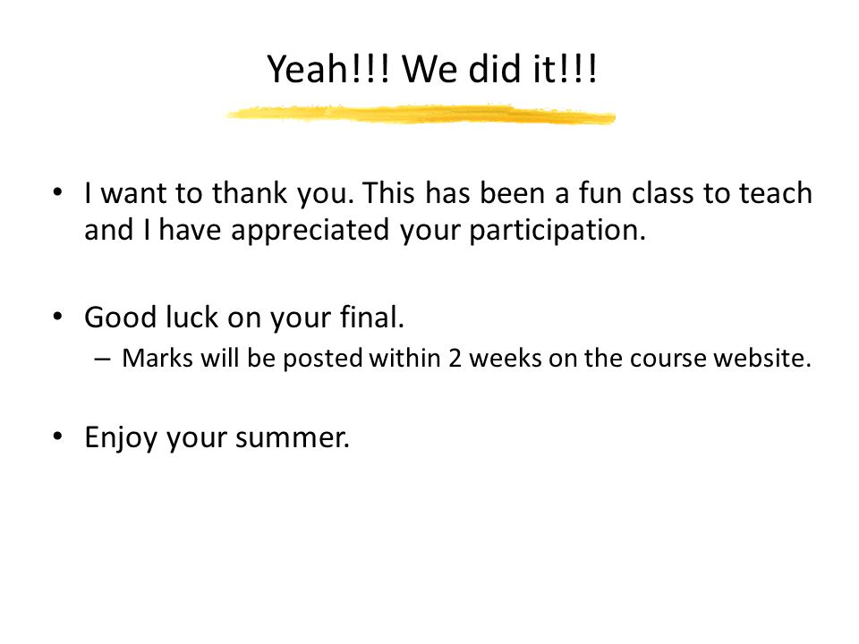 Yeah!!! We did it!!! I want to thank you. This has been a fun class to teach and I have appreciated your participation.
