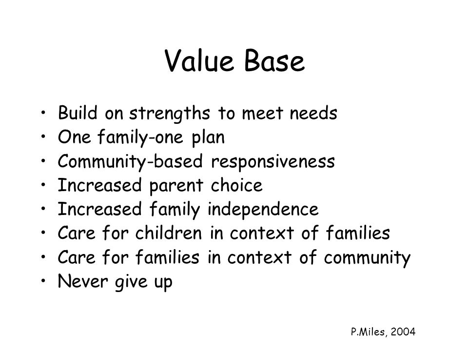 Value Base Build on strengths to meet needs One family-one plan