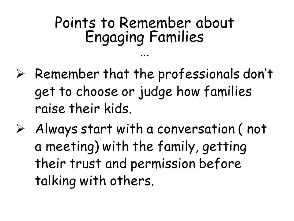 Points to Remember about Engaging Families …