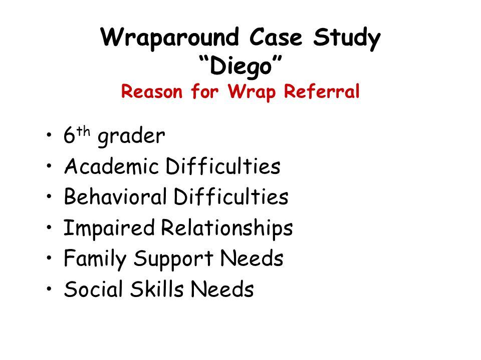 Wraparound Case Study Diego Reason for Wrap Referral