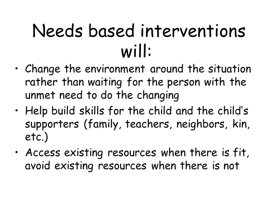 Needs based interventions will:
