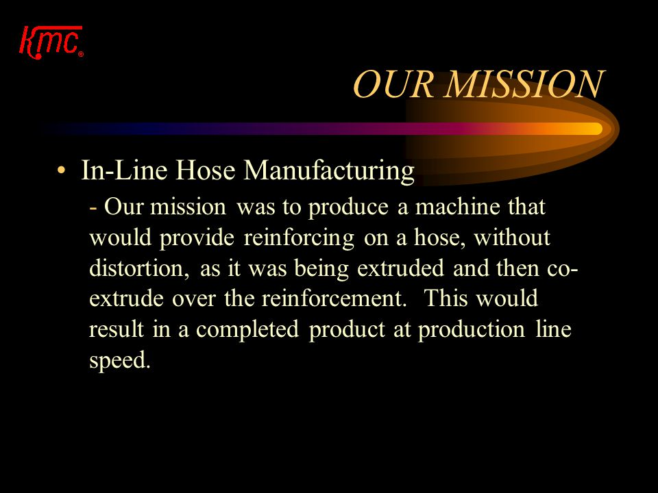 OUR MISSION In-Line Hose Manufacturing