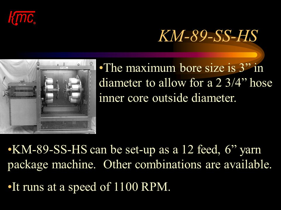 KM-89-SS-HS The maximum bore size is 3 in diameter to allow for a 2 3/4 hose inner core outside diameter.
