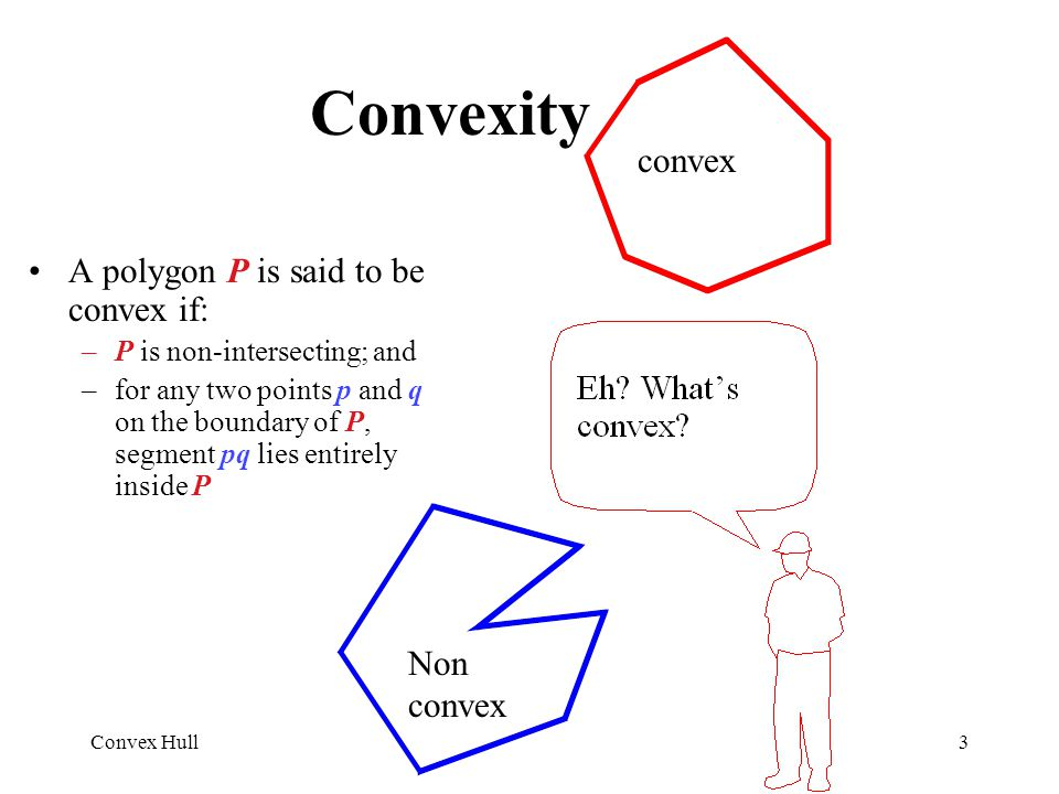 Convexity convex A polygon P is said to be convex if: Non convex