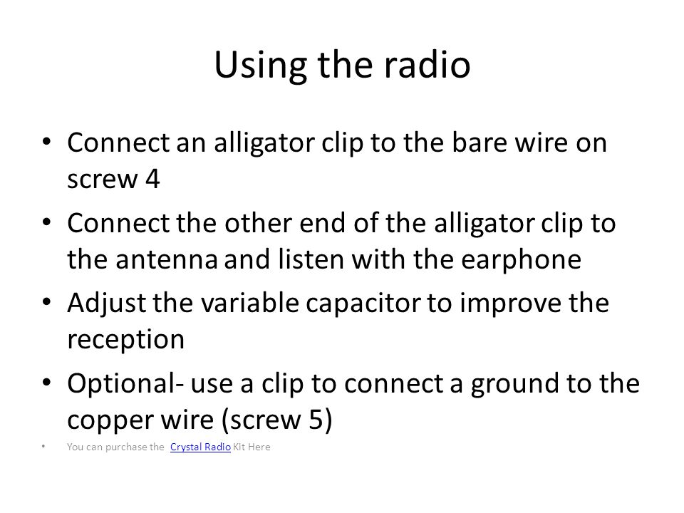 Using the radio Connect an alligator clip to the bare wire on screw 4