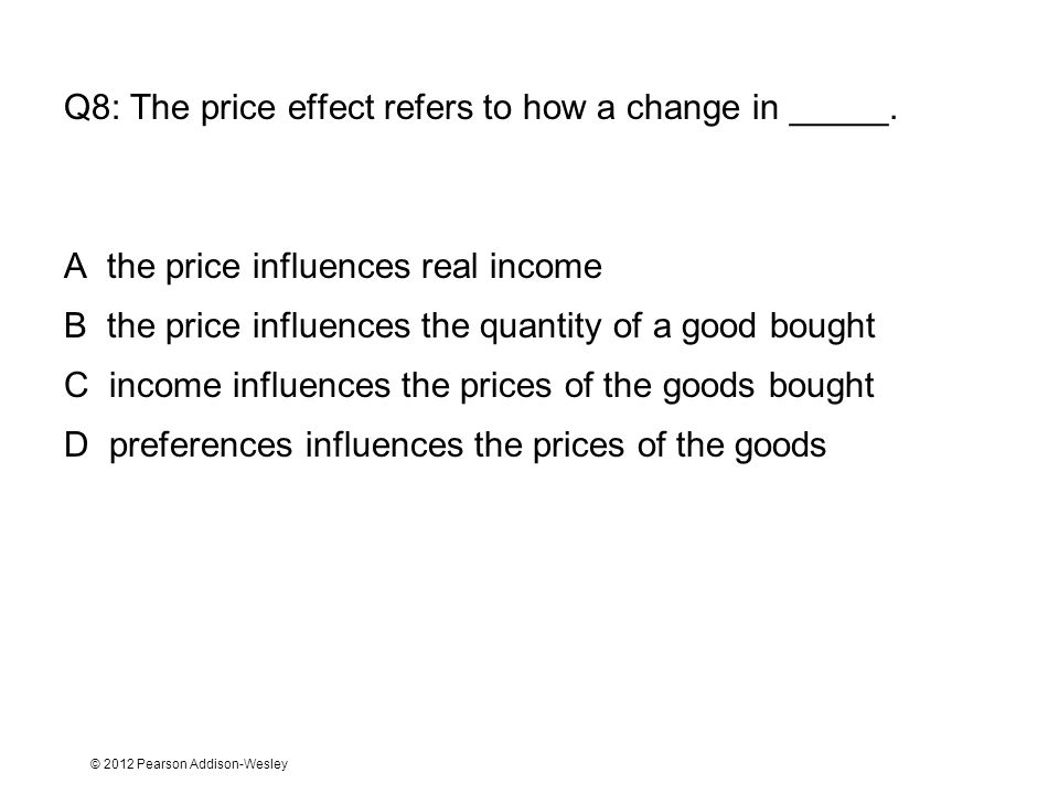 Q8: The price effect refers to how a change in _____.