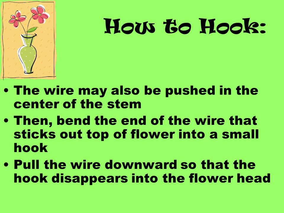 How to Hook: The wire may also be pushed in the center of the stem