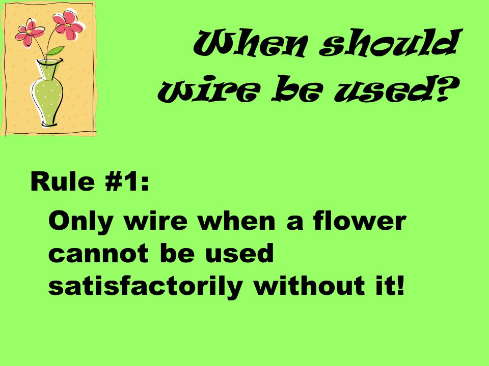 When should wire be used