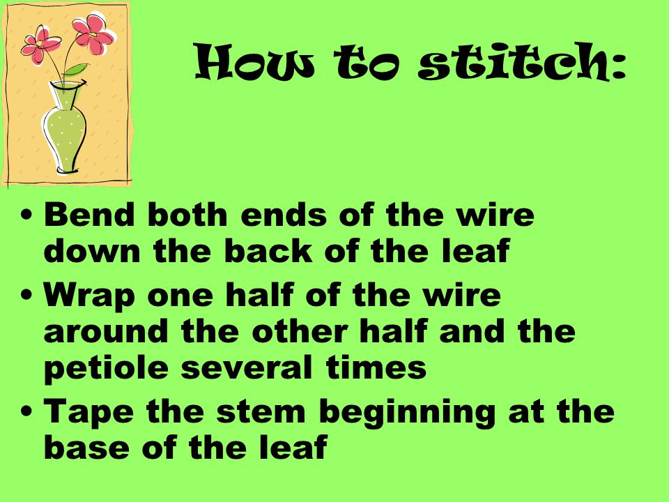 How to stitch: Bend both ends of the wire down the back of the leaf