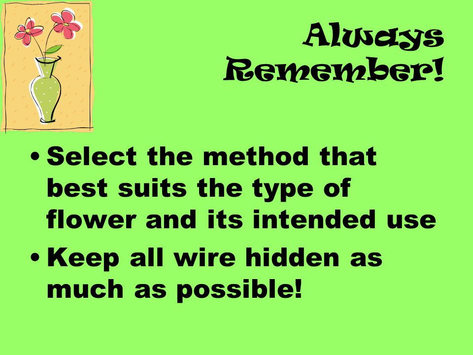 Always Remember. Select the method that best suits the type of flower and its intended use.
