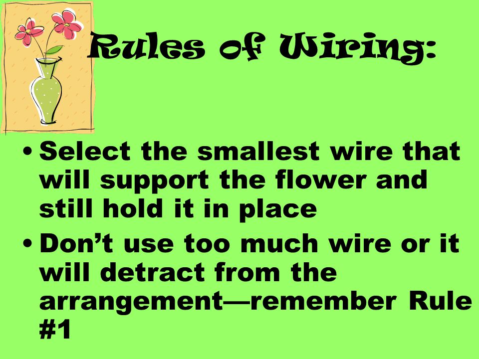 Rules of Wiring: Select the smallest wire that will support the flower and still hold it in place.