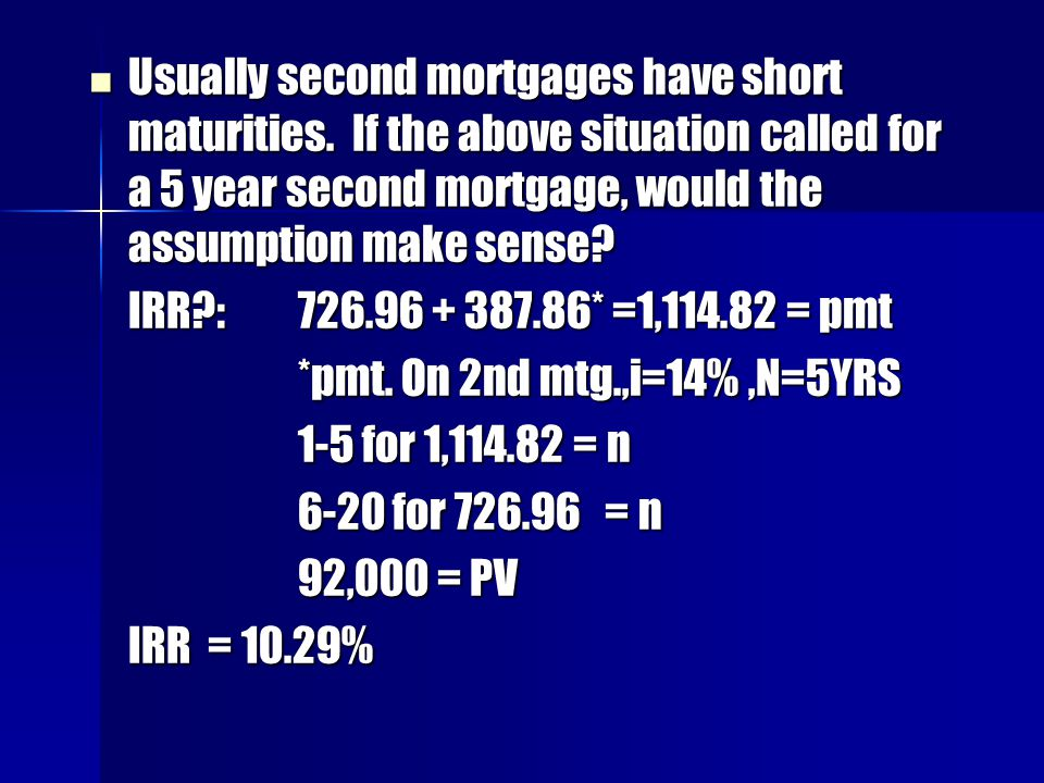 Usually second mortgages have short maturities