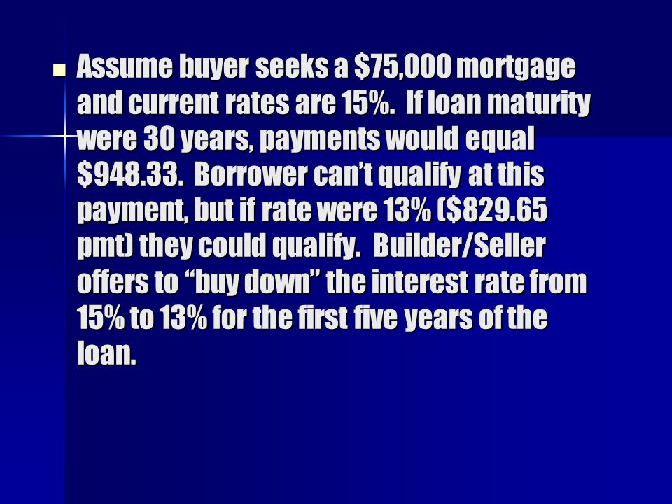 Assume buyer seeks a $75,000 mortgage and current rates are 15%