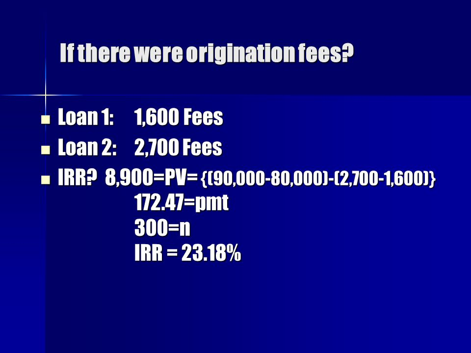 If there were origination fees