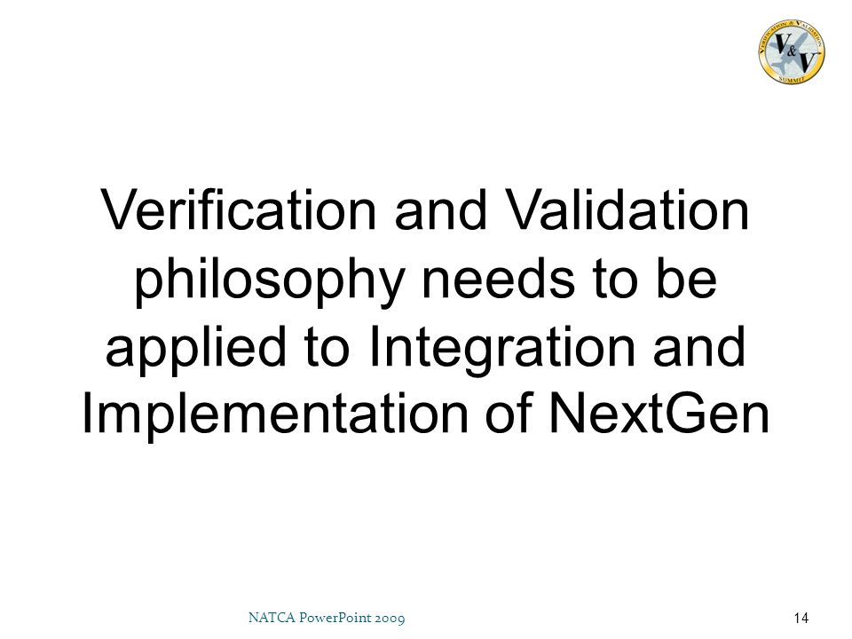 Verification and Validation philosophy needs to be applied to Integration and Implementation of NextGen