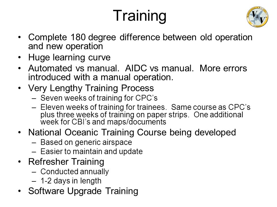 Training Complete 180 degree difference between old operation and new operation. Huge learning curve.