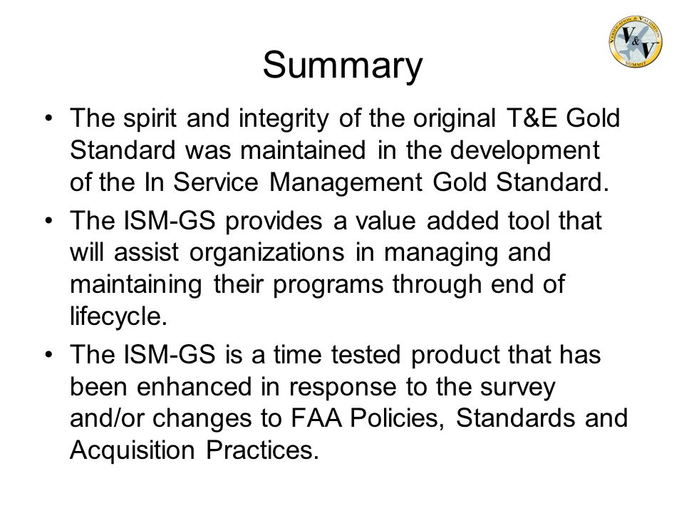 Summary The spirit and integrity of the original T&E Gold Standard was maintained in the development of the In Service Management Gold Standard.