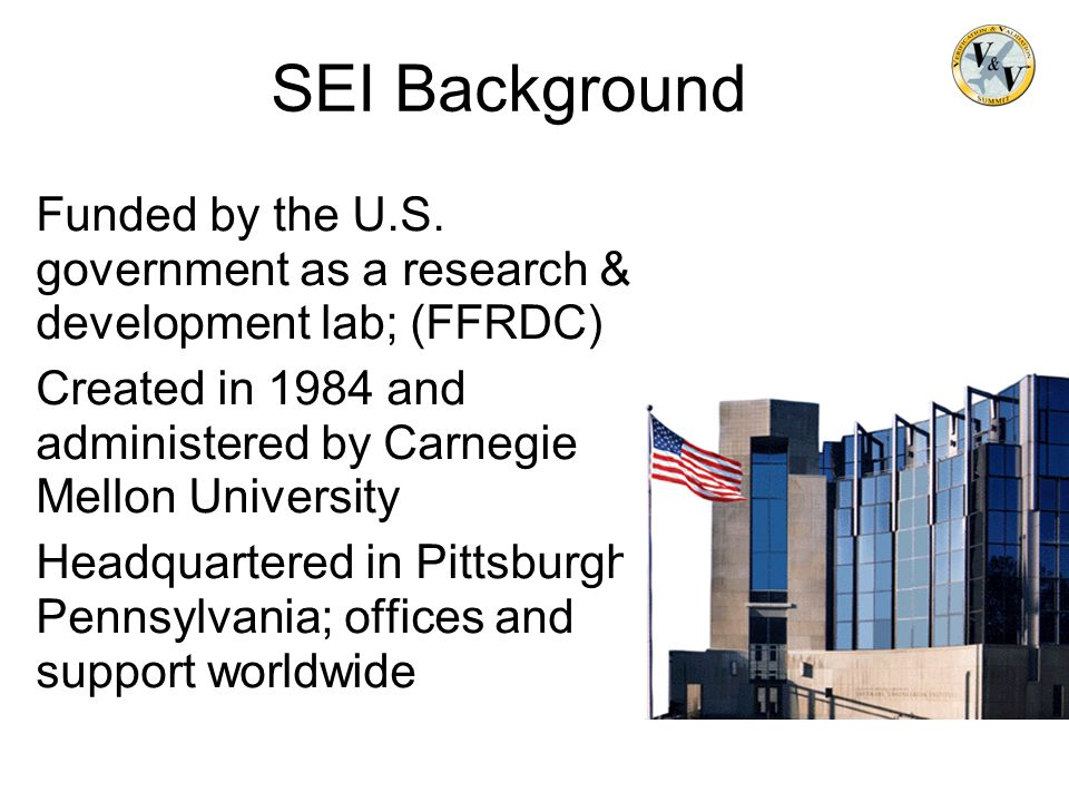 SEI Short Overview SEI Background. Funded by the U.S. government as a research & development lab; (FFRDC)