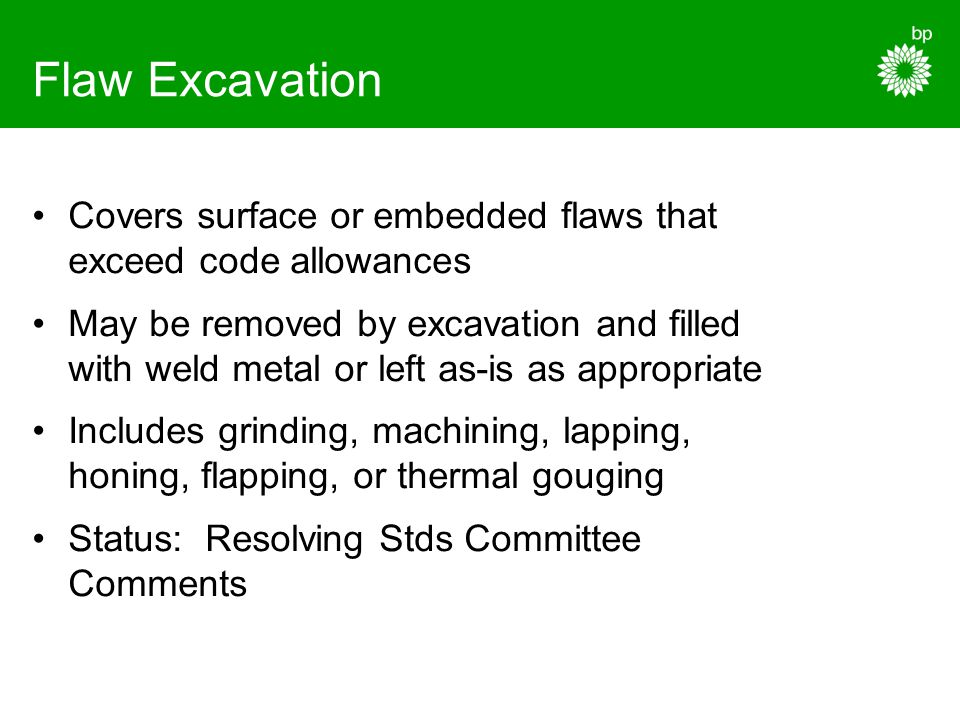 Flaw Excavation Covers surface or embedded flaws that exceed code allowances.