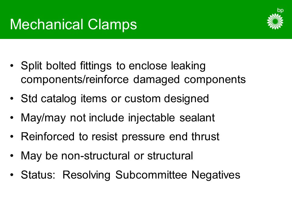 Mechanical Clamps Split bolted fittings to enclose leaking components/reinforce damaged components.