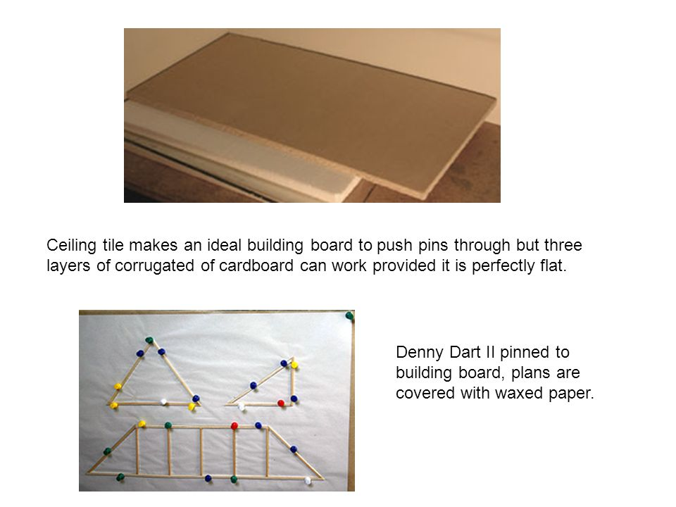 Ceiling tile makes an ideal building board to push pins through but three layers of corrugated of cardboard can work provided it is perfectly flat.