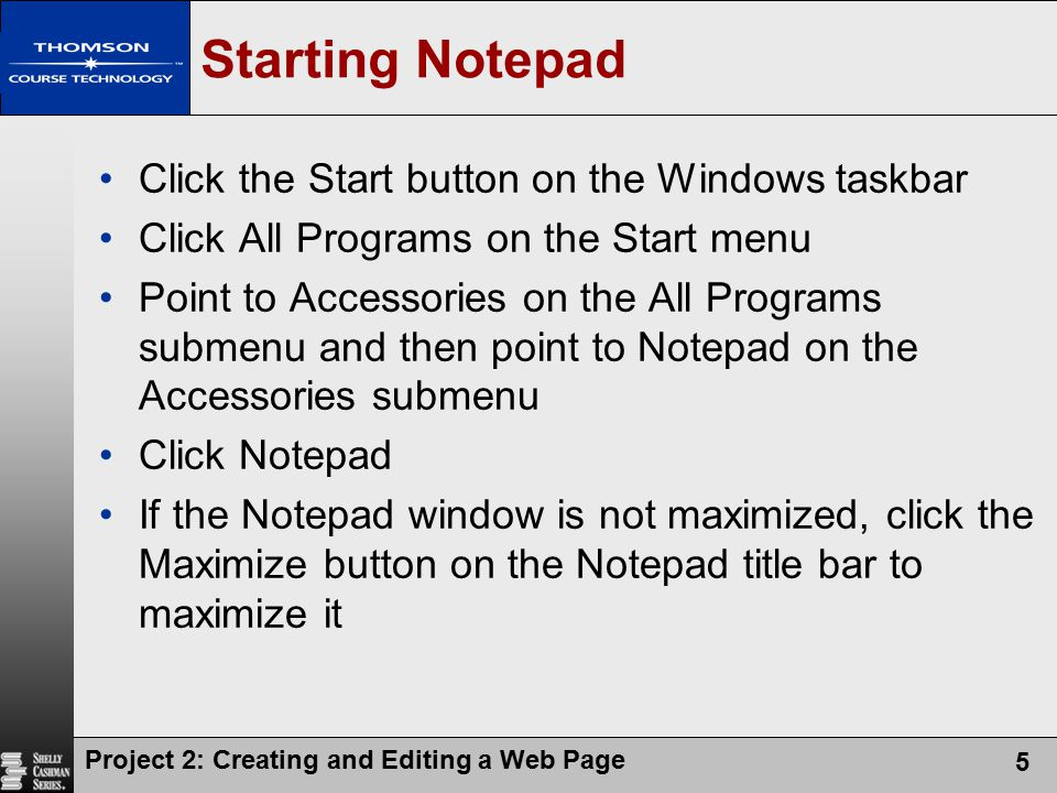 Starting Notepad Click the Start button on the Windows taskbar