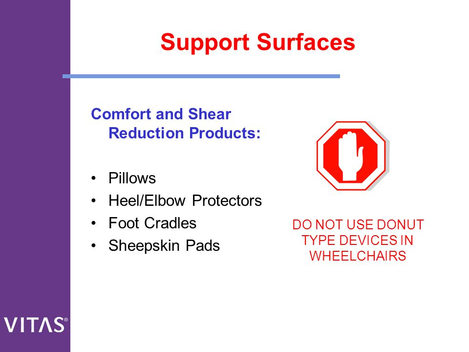 DO NOT USE DONUT TYPE DEVICES IN WHEELCHAIRS