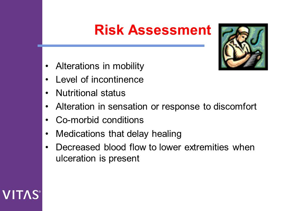 Risk Assessment Alterations in mobility Level of incontinence