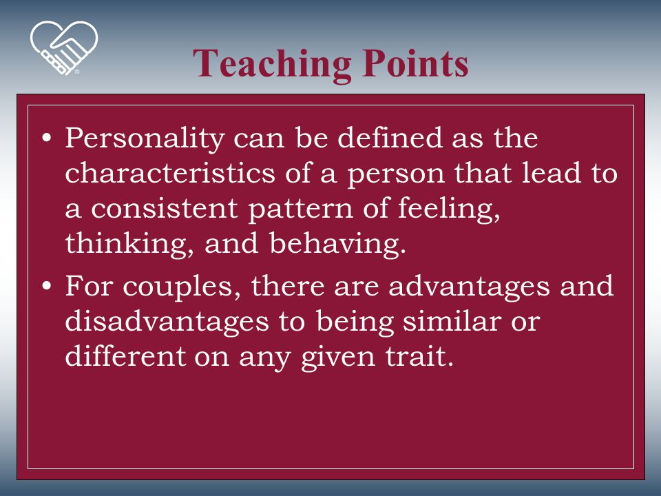 Teaching Points Personality can be defined as the characteristics of a person that lead to a consistent pattern of feeling, thinking, and behaving.