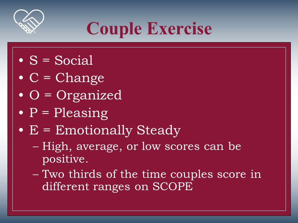 Couple Exercise S = Social C = Change O = Organized P = Pleasing