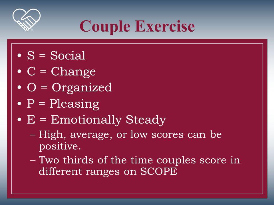 Couple Exercise S = Social C = Change O = Organized P = Pleasing