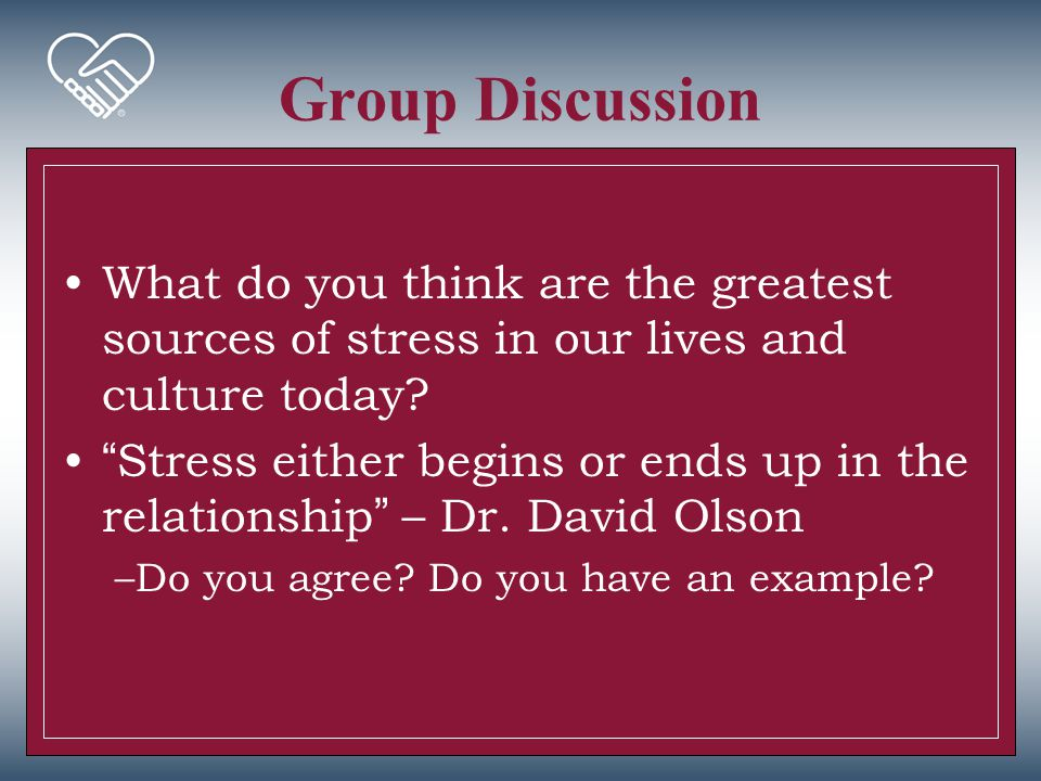 Group Discussion What do you think are the greatest sources of stress in our lives and culture today