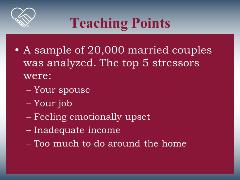 Teaching Points A sample of 20,000 married couples was analyzed. The top 5 stressors were: Your spouse.